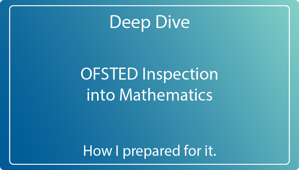 Mathematics OFSTED Inspection – The Deep Dive