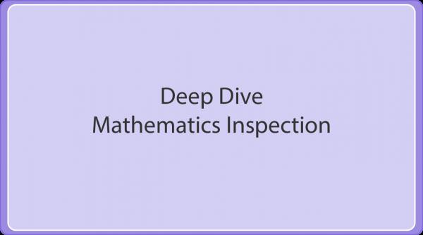 Deep Dive Mathematics Inspection